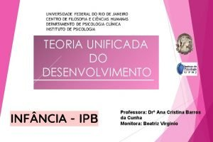 TEORIA UNIFICADA DO DESENVOLVIMENTO INF NCIA IPB Professora