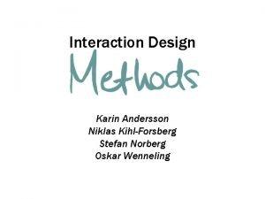 Interaction Design Karin Andersson Niklas KihlForsberg Stefan Norberg