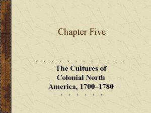 Chapter Five The Cultures of Colonial North America