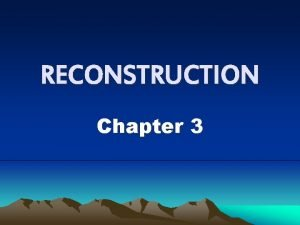 RECONSTRUCTION Chapter 3 Reconstruction was l The federal