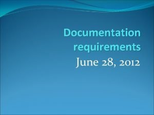 Documentation requirements June 28 2012 Documentation requirements for
