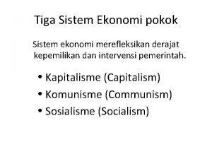 Tiga Sistem Ekonomi pokok Sistem ekonomi merefleksikan derajat