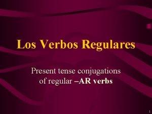 Los Verbos Regulares Present tense conjugations of regular