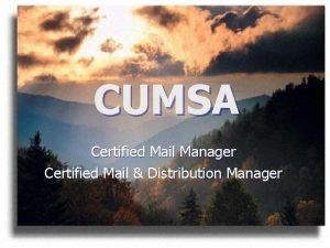 CUMSA Certified Mail Manager Certified Mail Distribution Manager