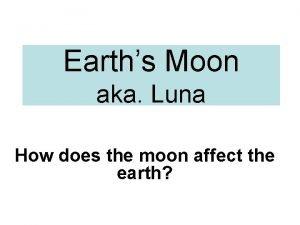 Earths Moon aka Luna How does the moon