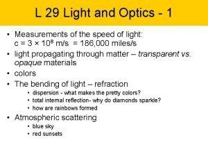 L 29 Light and Optics 1 Measurements of