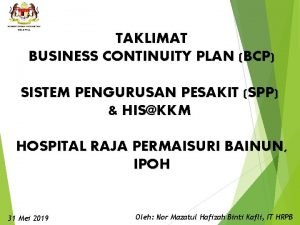 TAKLIMAT BUSINESS CONTINUITY PLAN BCP SISTEM PENGURUSAN PESAKIT