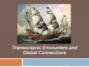 Transoceanic Encounters and Global Connections Copyright 2006 The