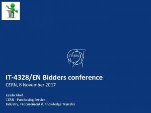 IT4328EN Bidders conference CERN 8 November 2017 Laszlo