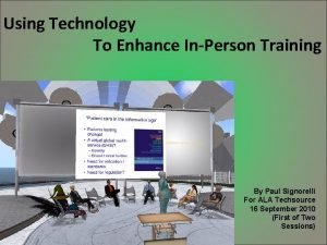 Using Technology To Enhance InPerson Training By Paul