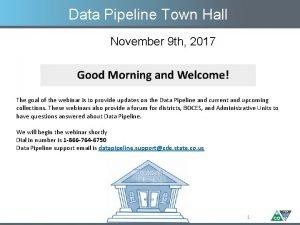 Data Pipeline Town Hall November 9 th 2017