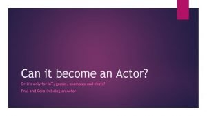 Can it become an Actor Or its only