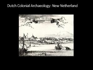 Dutch Colonial Archaeology New Netherland Background to Dutch
