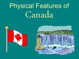 Physical Features of Canada Great Lakes Canada is