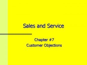 Sales and Service Chapter 7 Customer Objections What