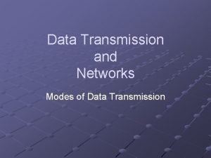 Data Transmission and Networks Modes of Data Transmission