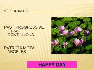 MDULO INGLS PAST PROGRESSIVE PAST CONTINUOUS PATRICIA MOTA