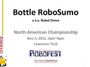 Bottle Robo Sumo a k a Robot Shove