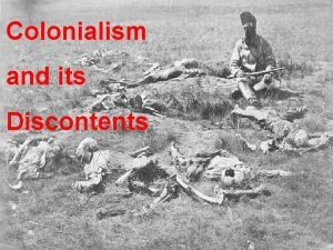 Colonialism and its Discontents Colonialism meant 55 Million