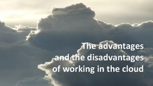 The advantages and the disadvantages of working in
