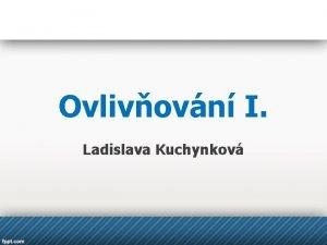 Ovlivovn I Ladislava Kuchynkov Ovlivovn 1 Osobn mezilidsk