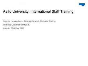 Aalto University International Staff Training Yolande Hoogendoorn Stefanie