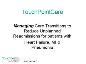 Touch Point Care Managing Care Transitions to Reduce