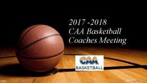 2017 2018 CAA Basketball Coaches Meeting Agenda Why