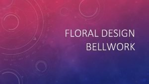 FLORAL DESIGN BELLWORK MONDAY Bellwork Draw a picture