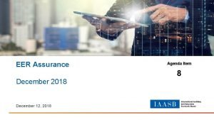 EER Assurance December 2018 December 12 2018 Agenda