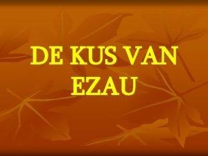 DE KUS VAN EZAU HET EEUWIGE GEVECHT IN