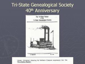 TriState Genealogical Society 40 th Anniversary 1977 st