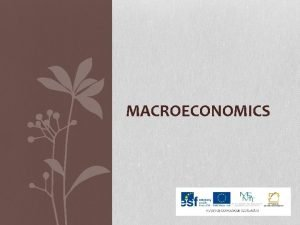 MACROECONOMICS DEFINITION Macroeconomics a branch of economics dealing
