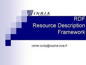RDF Resource Description Framework olivier corbysophia inria fr
