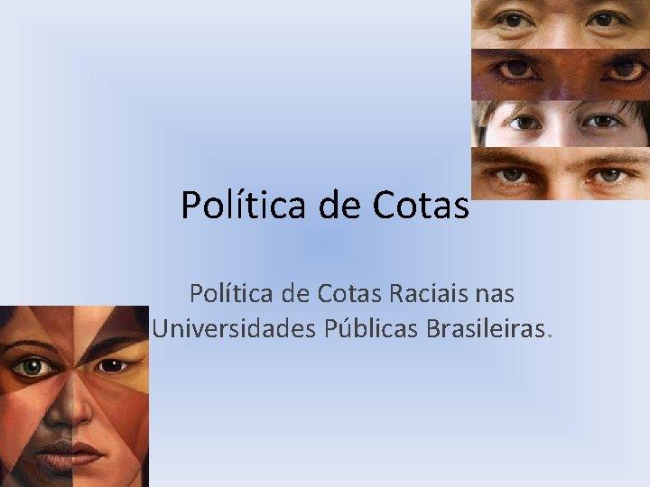 Poltica de Cotas Raciais nas Universidades Pblicas Brasileiras