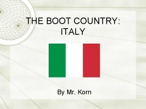 THE BOOT COUNTRY ITALY By Mr Korn Italy