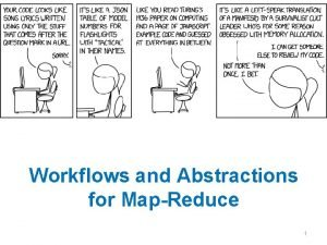 Workflows and Abstractions for MapReduce 1 Recap Mapreduce