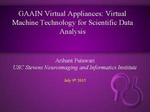 GAAIN Virtual Appliances Virtual Machine Technology for Scientific