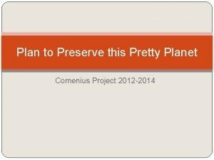 Plan to Preserve this Pretty Planet Comenius Project