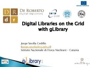 UNIONE EUROPEA Digital Libraries on the Grid with