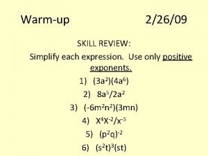 Warmup 22609 SKILL REVIEW Simplify each expression Use