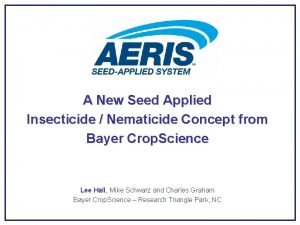 A New Seed Applied Insecticide Nematicide Concept from