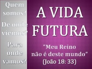 Quem somos A VIDA De onde viemos FUTURA