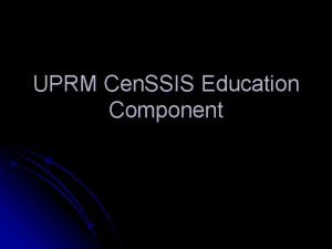 UPRM Cen SSIS Education Component Outline Overview of