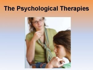 The Psychological Therapies Psychoanalysis Aims of therapy Childhood