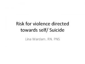 Risk for violence directed towards self Suicide Lina