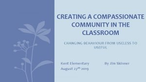 CREATING A COMPASSIONATE COMMUNITY IN THE CLASSROOM CHANGING