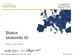 Status Umbrella ID Mirjam van Daalen Umbrella collaboration
