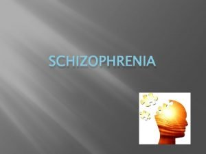 SCHIZOPHRENIA Define Schizophrenia a group of severe brain