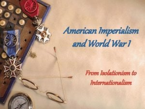 American Imperialism and World War I From Isolationism